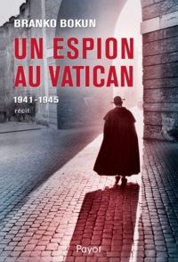 Branko Bokun - Un espion au Vatican - 1941-1945.