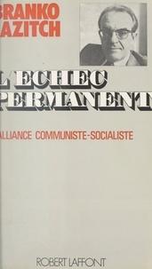 Branko Lazitch et Georges Liébert - L'échec permanent - L'alliance socialiste-communiste.