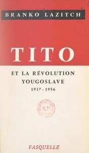 Branko Lazitch - Tito et la révolution yougoslave - 1937-1956.