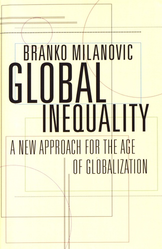 Branko Milanovic - Global Inequality - A New Approach for the Age of Globalization.