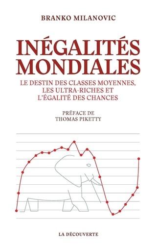 Inegalités mondiales. Le destin des classes moyennes, les ultras-riches et l'égalité des chances
