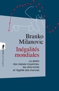 Branko Milanovic - Inégalités mondiales - Le destin des classes moyennes, les ultra-riches et l'égalité des chances.