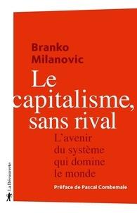 Branko Milanovic - Le capitalisme, sans rival - L'avenir du système qui domine le monde.