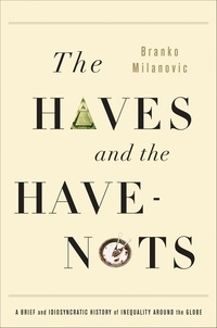 Branko Milanovic - The Haves and the Have-Nots - A Brief and Idiosyncratic History of Global Inequality.