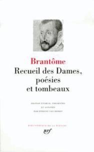 Brantôme - Recueil des Dames, poésies et tombeaux.