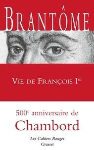 Vie de François Ier -  Brantôme pdf epub