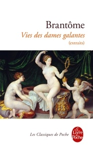 Brantôme - Vies des dames galantes - Extraits.
