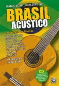 Brasil Acústico - Gitarrenmusik aus Brasilien - 12 Kompositionen in Noten & TAB: Mas que nada, Baião, Bossa Cancão, Deixa, Eu sei que vou te amar, Gentle Rain, Mana, Fim de tarde u.a. Mit CD!.