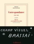 Brassaï et Roger Grenier - Correspondance 1950-1983 - Précédé de Brassaï et les lumières de la ville.