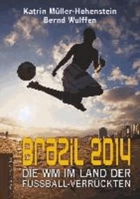 Brazil 2014 - Die WM im Land der Fußballverrückten.