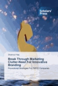 Break Through Marketing Clutter-Need For Innovative Branding - Promotional Strategies For FMCG Companies.