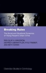 Breaking Rules: The Social and Situational Dynamics of Young People's Urban Crime.