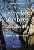 Breath Valmere - Les reflets sombres assassins - Brèves de contes noirs.