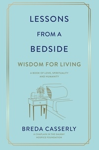 Breda Casserly - Lessons from a Bedside - Wisdom For Living.