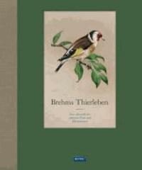 Brehms Thierleben - Eine Auswahl der schönsten Texte und Illustrationen.