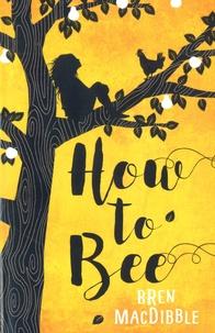 Bren MacDibble - How to Bee.