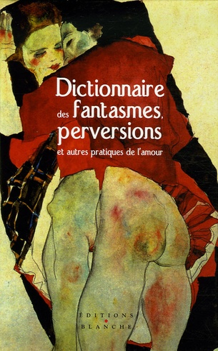 Brenda B. Love - Dictionnaire des fantasmes, perversions et autres pratiques de l'amour.