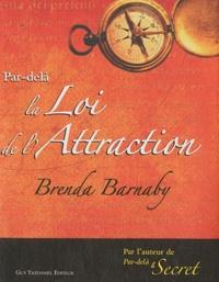 Brenda Barnaby - Par-delà la loi de l'Attraction.