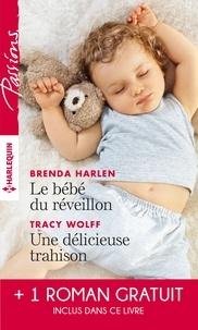 Brenda Harlen et Tracy Wolff - Le bébé du réveillon - Une délicieuse trahison - Troublant sentiment.