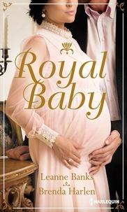 Brenda Harlen et Leanne Banks - Royal Baby - Naissance au palais ; Surprise pour le prince.