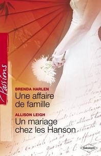 Brenda Harlen et Allison Leigh - Une affaire de famille - Un mariage chez les Hanson (Harlequin Passions).