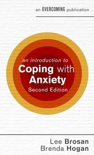 Brenda Hogan et Leonora Brosan - An Introduction to Coping with Anxiety, 2nd Edition.