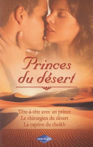 Tête-à-tête avec un prince ; Le chirurgien du désert ; La captive du Cheikh
