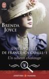 Brenda Joyce - Une enquête de Francesca Cahill Tome 1 : Un odieux chantage.