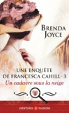 Brenda Joyce - Une enquête de Francesca Cahill Tome 3 : Un cadavre sous la neige.