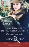 Brenda Joyce - Une enquête de Francesca Cahill Tome 5 : Caresse mortelle.