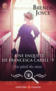 Brenda Joyce - Une enquête de Francesca Cahill Tome 9 : Au pied du mur.