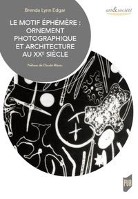Brenda Lynn Edgar - Le motif éphémère - Ornement photographique et architecture au XXe siècle.