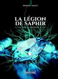 Brenda Marty - La Légion de Saphir Tome 2 : Trahison.