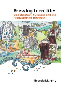 Brenda Murphy - Brewing Identities - Globalisation, Guinness and the Production of Irishness.