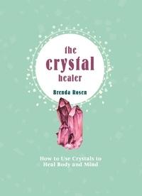Brenda Rosen - The Crystal Healer - Unlock the Ancient Power of Precious Stones.