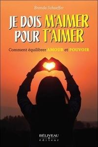 Brenda Schaeffer - Je dois m'aimer pour t'aimer - Comment équilibrer Amour et Pouvoir.
