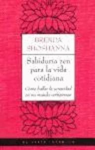 Brenda Shoshanna - Sabiduría zen para la vida cotidiana : cómo hallar la serenidad en un mundo vertiginoso.