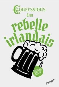 Brendan Behan - Confessions d'un rebelle irlandais.