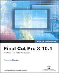 Brendan Boykin - Final Cut Pro X 10.1: Professional Post-Production.