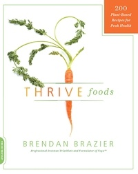 Brendan Brazier - Thrive Foods - 200 Plant-Based Recipes for Peak Health.
