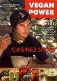 Brendan Brazier - Vegan Power, cuisinez sport - 200 recettes véganes sans gluten, sans soja, pour rester performant et en bonne santé.