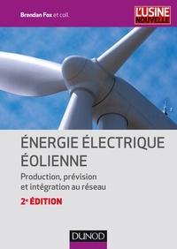 Brendan Fox et Leslie Bryans - Energie électrique éolienne - Production, prévision et intégration au réseau.
