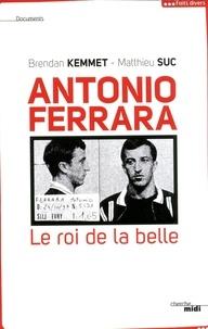 Brendan Kemmet et Matthieu Suc - Antonio Ferrara - Le roi de la belle.