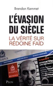 Brendan Kemmet - L'évasion du siècle - La vérité sur Rédoine Faïd.