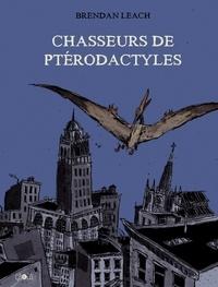 Brendan Leach - Chasseurs de ptérodactyles.
