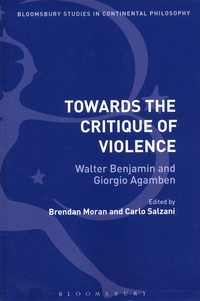 Brendan Moran et Carlo Salzani - Towards the Critique of Violence - Walter Benjamin and Giorgio Agamben.