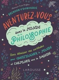 Téléchargement gratuit de google books Aventurez-vous dans le monde de la philosophie  - Osez délaisser vos certitudes pour questionner le monde et cheminer vers la sagesse