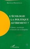 Brendan Prendiville - L'écologie, la politique autrement ? - Culture, sociologie et histoire des écologistes.