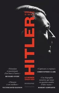 Brendan Simms - Hitler - Le monde sinon rien.