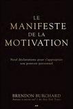 Brendon Burchard - Le manifeste de la motivation - Neuf déclarations pour s'approprier son pouvoir personnel.